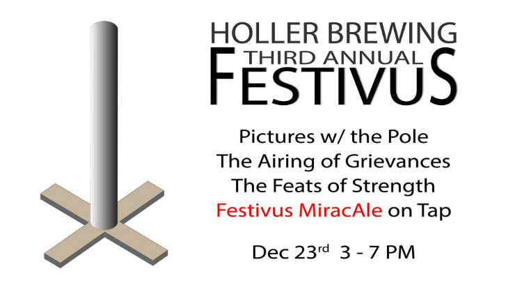 Holler Brewing Third Annual Festivus. Pictures with the Pole, The Airing of Grievances, The Feats of Strength, Festivus MiracAle on Tap. Dec. 23rd, 3-7 p.m.